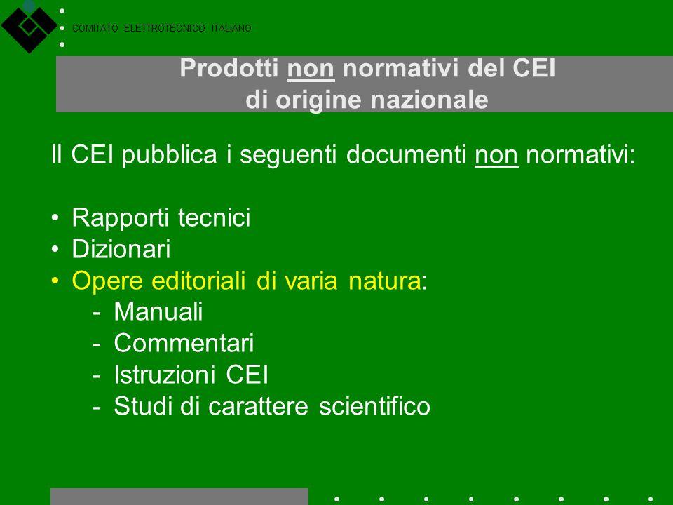COMITATO ELETTROTECNICO ITALIANO Prodotti non normativi del CEI di origine nazionale Il CEI pubblica i seguenti documenti non normativi: Rapporti tecn