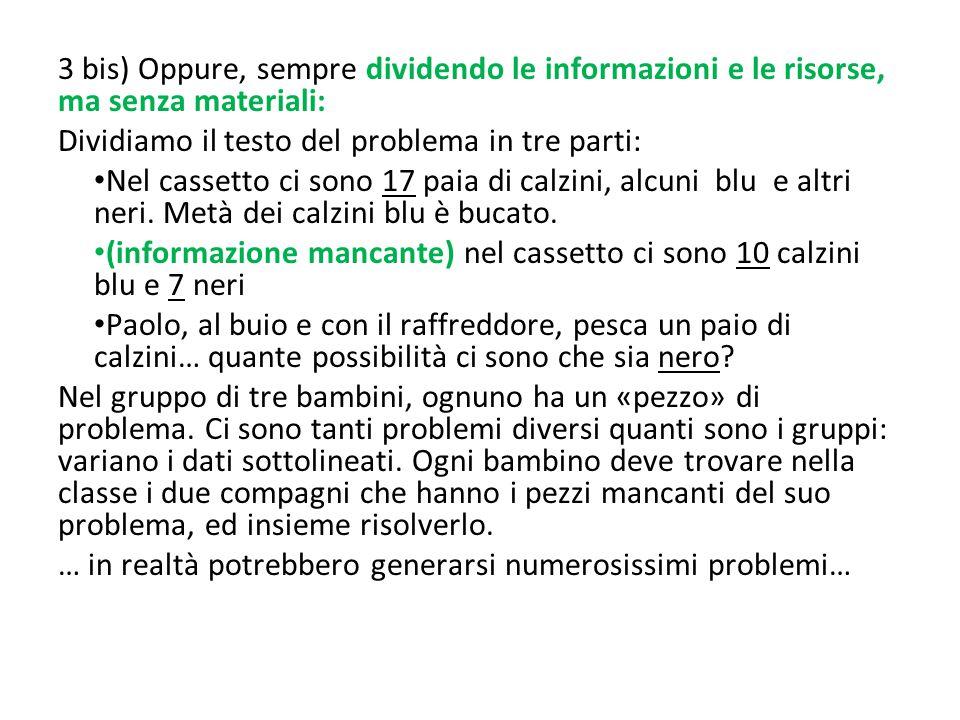 3 bis) Oppure, sempre dividendo le informazioni e le risorse, ma senza materiali: Dividiamo il testo del problema in tre parti: Nel cassetto ci sono 1