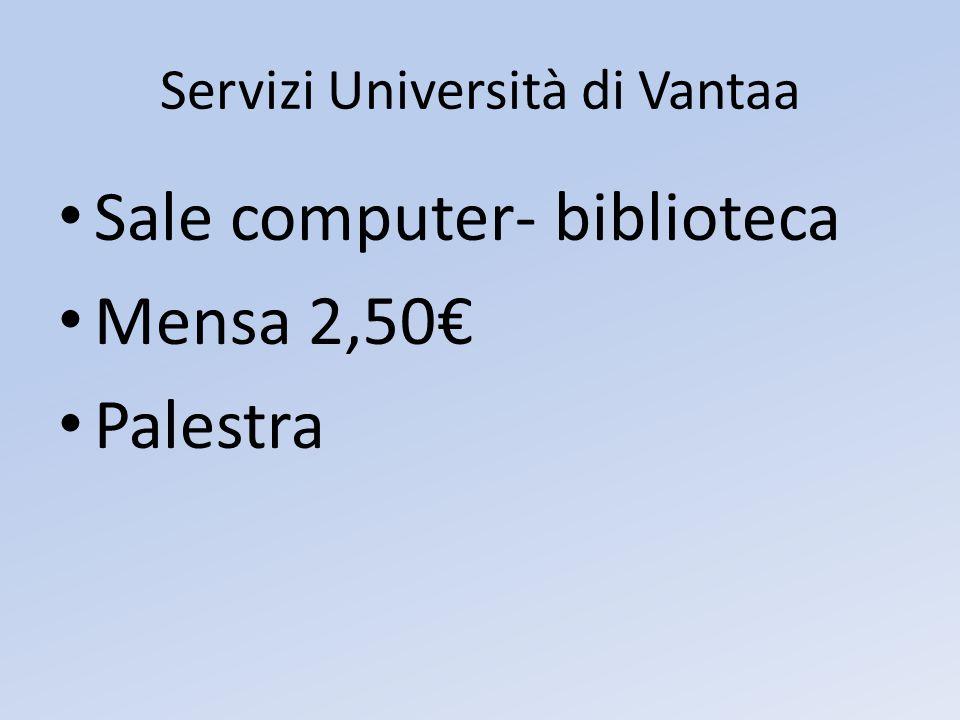 Servizi Università di Vantaa Sale computer- biblioteca Mensa 2,50€ Palestra