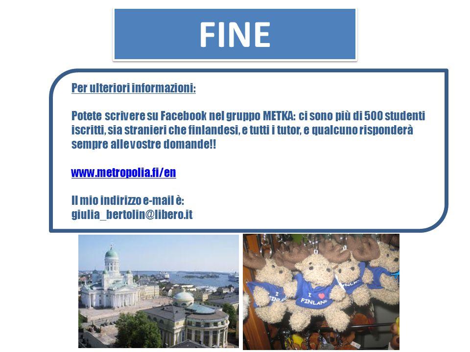 FINE Per ulteriori informazioni: Potete scrivere su Facebook nel gruppo METKA: ci sono più di 500 studenti iscritti, sia stranieri che finlandesi, e t