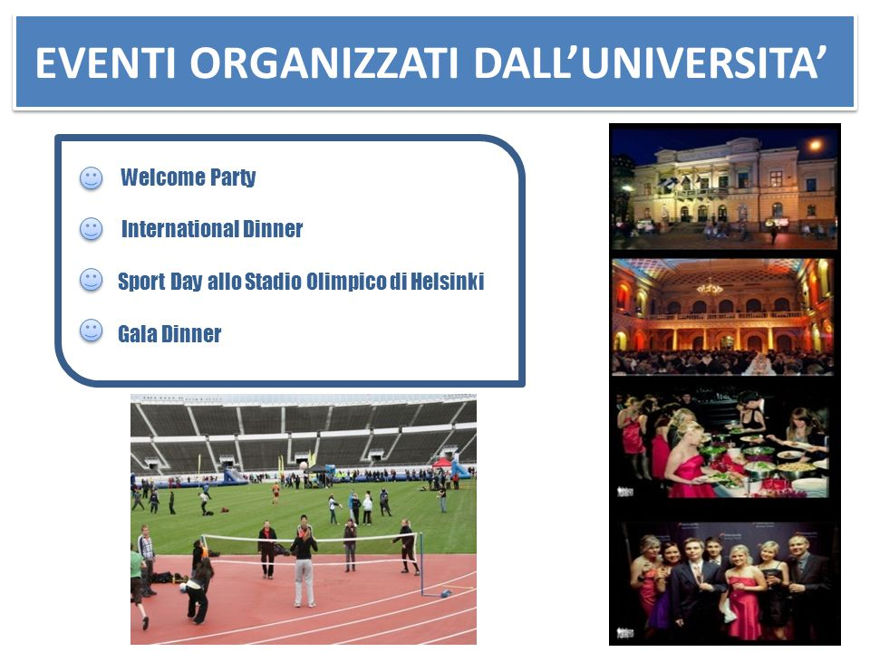 EVENTI ORGANIZZATI DALL'UNIVERSITA' Welcome Party International Dinner Sport Day allo Stadio Olimpico di Helsinki Gala Dinner