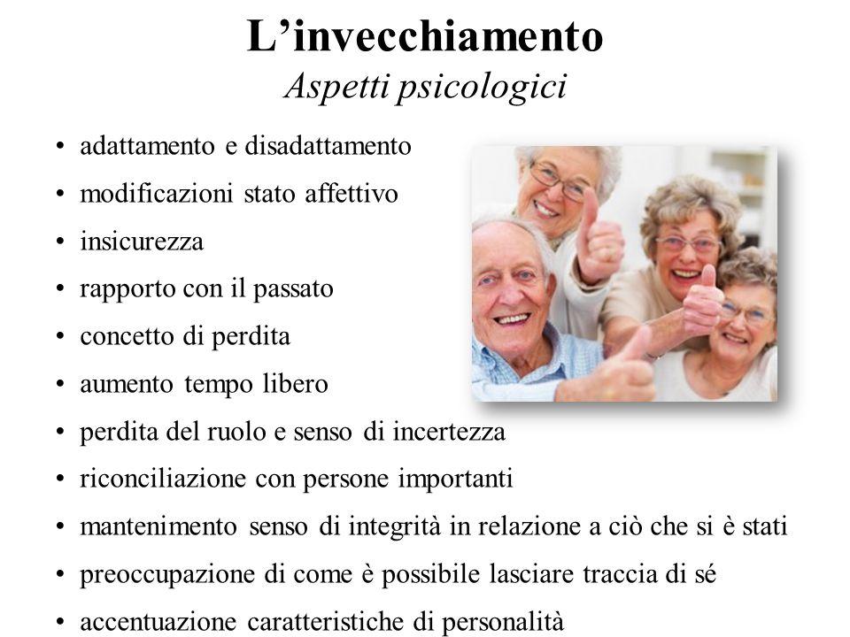 L'invecchiamento Aspetti psicologici adattamento e disadattamento modificazioni stato affettivo insicurezza rapporto con il passato concetto di perdit