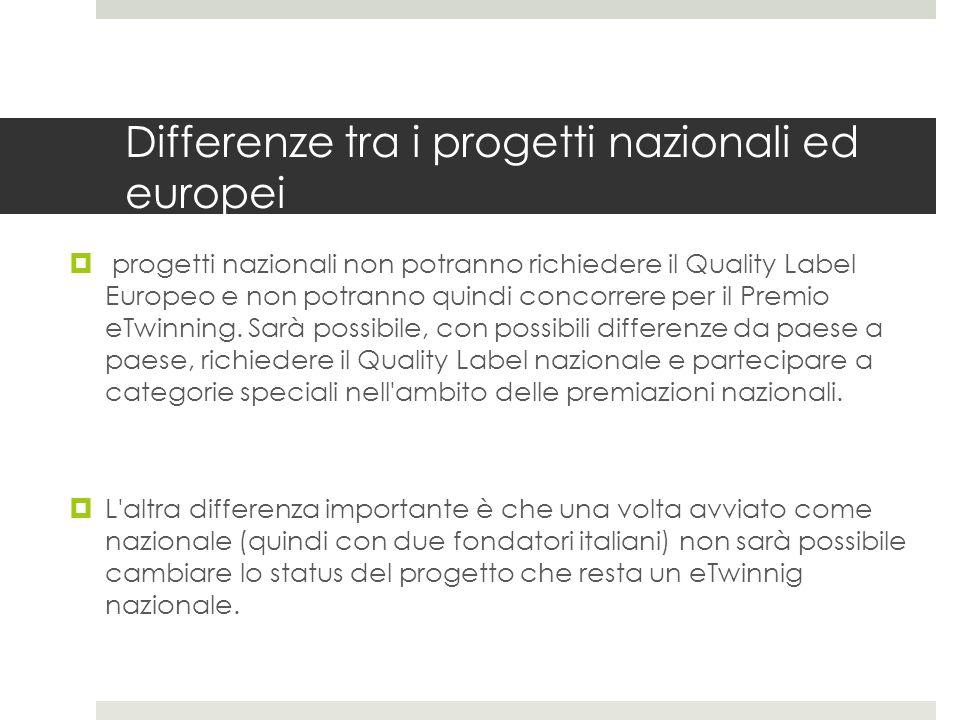 Differenze tra i progetti nazionali ed europei  progetti nazionali non potranno richiedere il Quality Label Europeo e non potranno quindi concorrere per il Premio eTwinning.