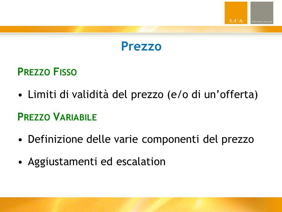 Prezzo P REZZO F ISSO Limiti di validità del prezzo (e/o di un'offerta) P REZZO V ARIABILE Definizione delle varie componenti del prezzo Aggiustamenti ed escalation