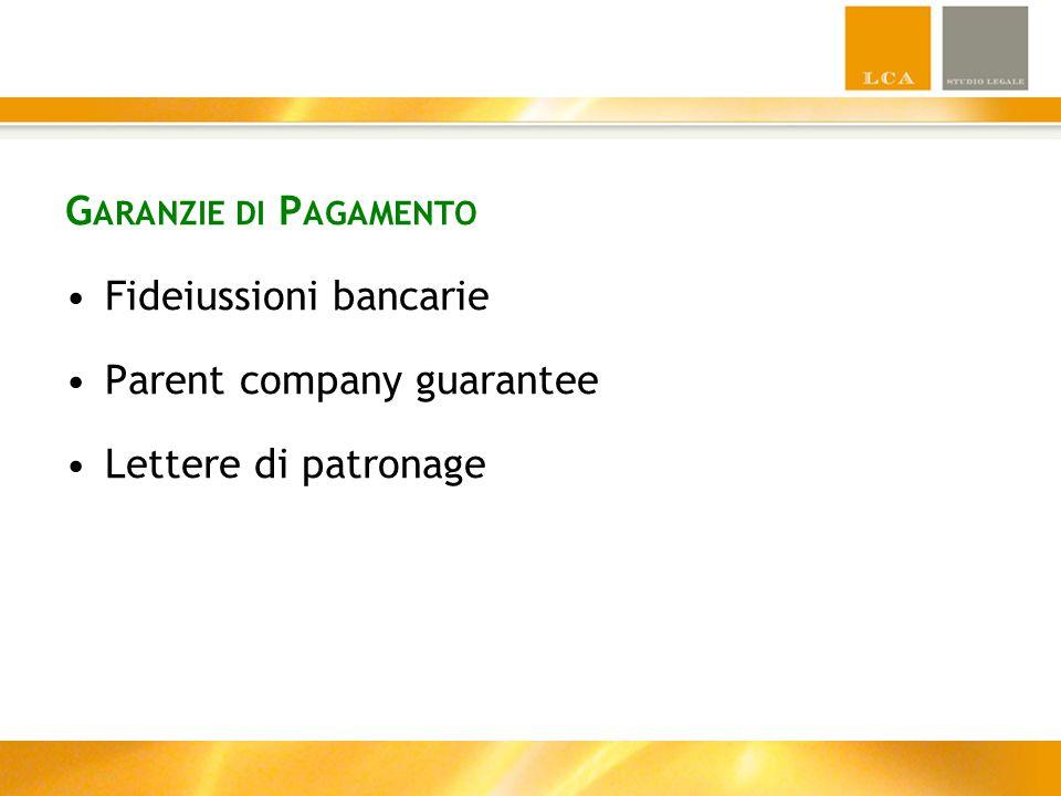 G ARANZIE DI P AGAMENTO Fideiussioni bancarie Parent company guarantee Lettere di patronage