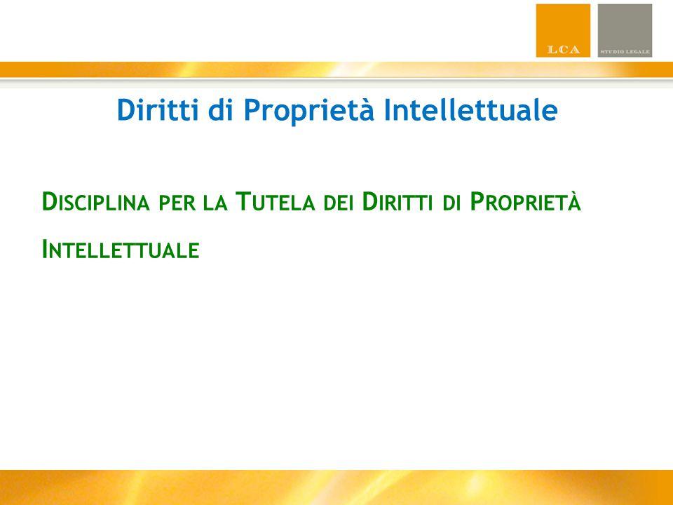 Diritti di Proprietà Intellettuale D ISCIPLINA PER LA T UTELA DEI D IRITTI DI P ROPRIETÀ I NTELLETTUALE