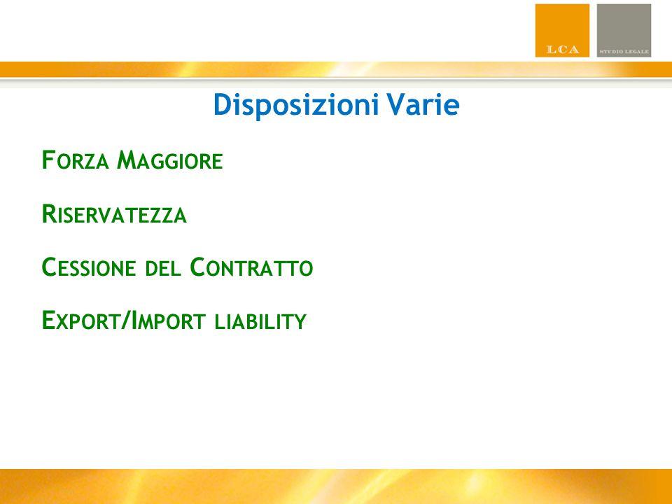 Disposizioni Varie F ORZA M AGGIORE R ISERVATEZZA C ESSIONE DEL C ONTRATTO E XPORT /I MPORT LIABILITY