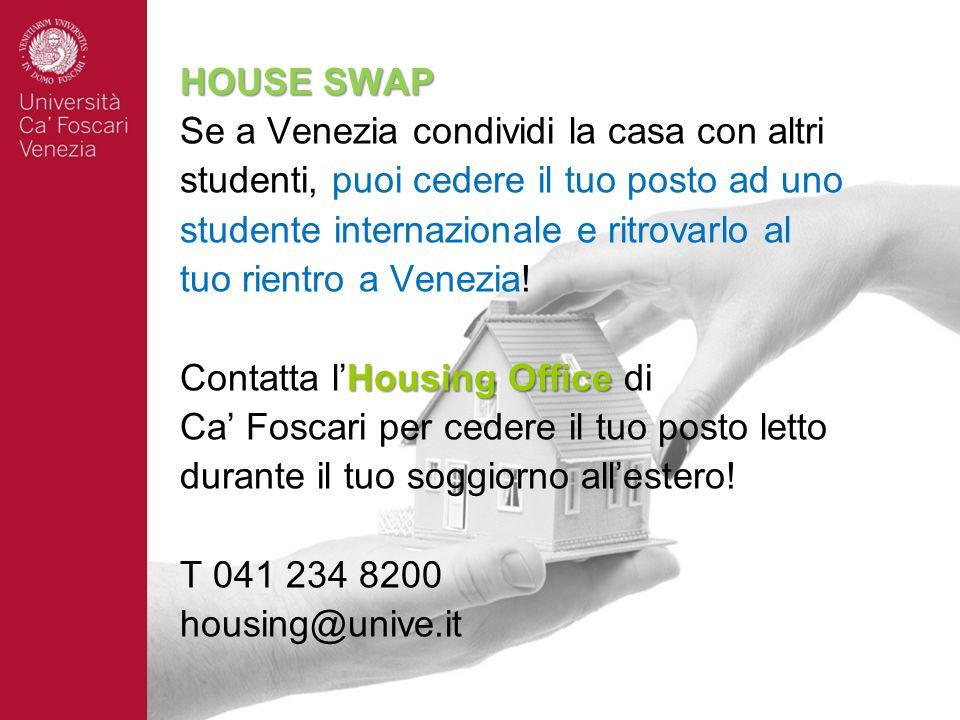 HOUSE SWAP Se a Venezia condividi la casa con altri studenti, puoi cedere il tuo posto ad uno studente internazionale e ritrovarlo al tuo rientro a Venezia.
