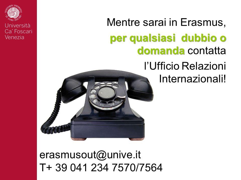 Mentre sarai in Erasmus, per qualsiasi dubbio o domanda per qualsiasi dubbio o domanda contatta l'Ufficio Relazioni Internazionali.