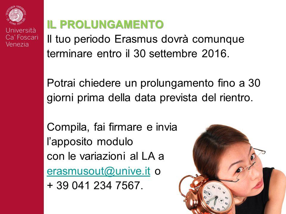 IL PROLUNGAMENTO Il tuo periodo Erasmus dovrà comunque terminare entro il 30 settembre 2016.