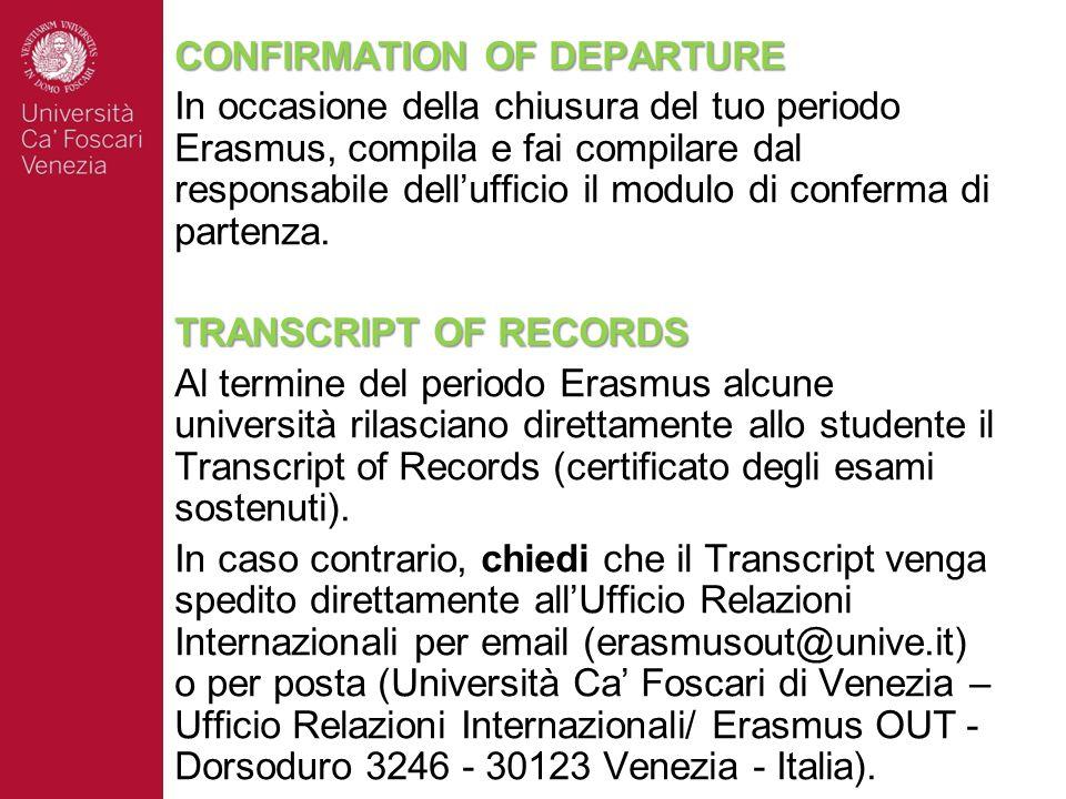 CONFIRMATION OF DEPARTURE In occasione della chiusura del tuo periodo Erasmus, compila e fai compilare dal responsabile dell'ufficio il modulo di conferma di partenza.