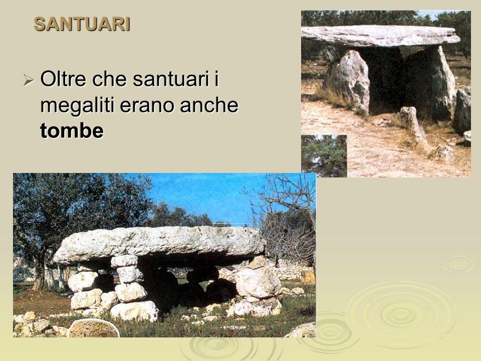 SANTUARI OOOOltre che santuari i megaliti erano anche tombe