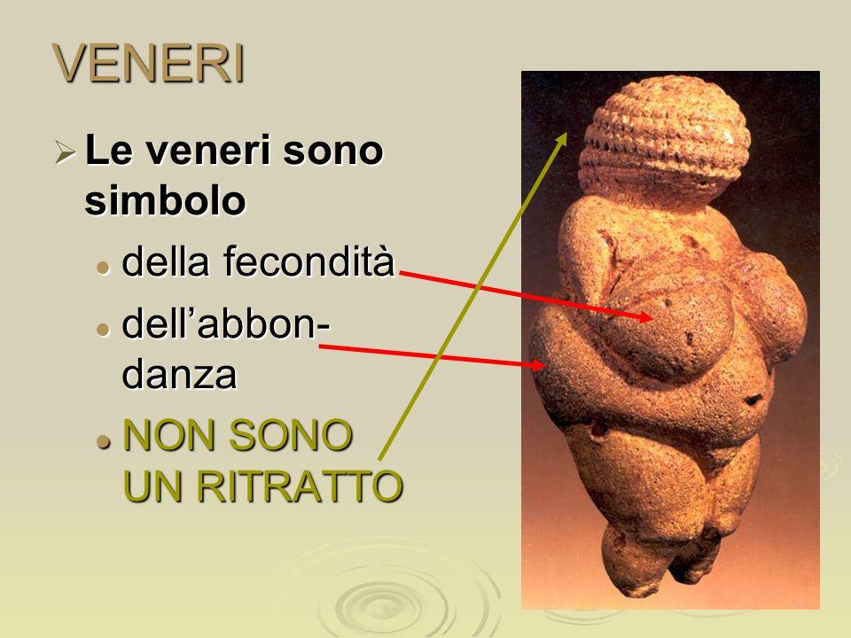 VENERI  Le veneri sono simbolo della fecondità della fecondità dell'abbon- danza dell'abbon- danza NON SONO UN RITRATTO NON SONO UN RITRATTO