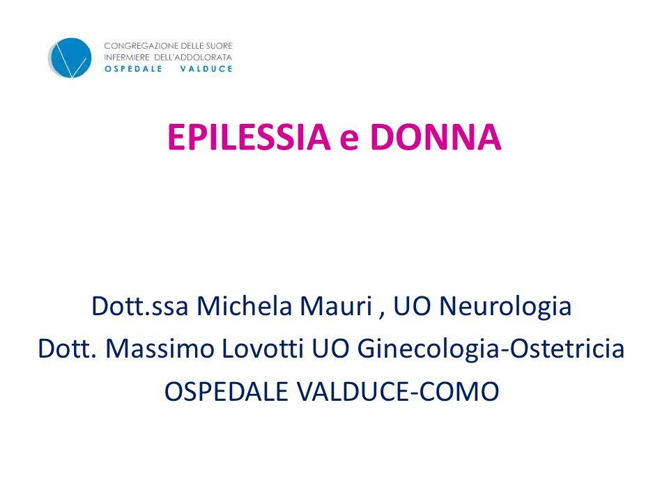 EPILESSIA e DONNA Dott.ssa Michela Mauri, UO Neurologia Dott.