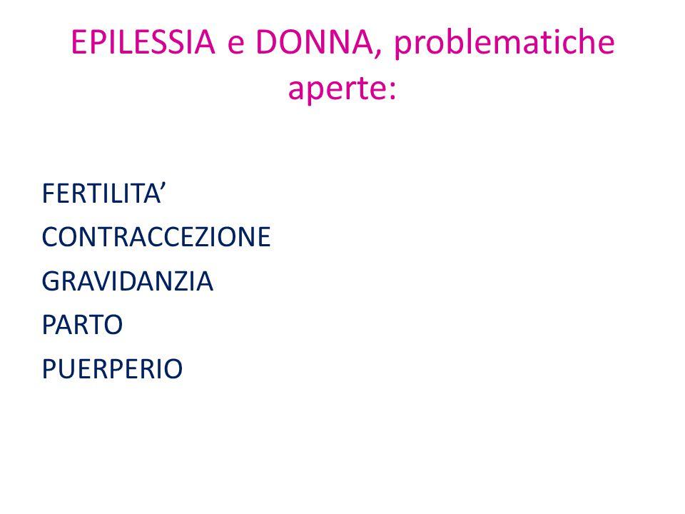 EPILESSIA e DONNA, problematiche aperte: FERTILITA' CONTRACCEZIONE GRAVIDANZIA PARTO PUERPERIO