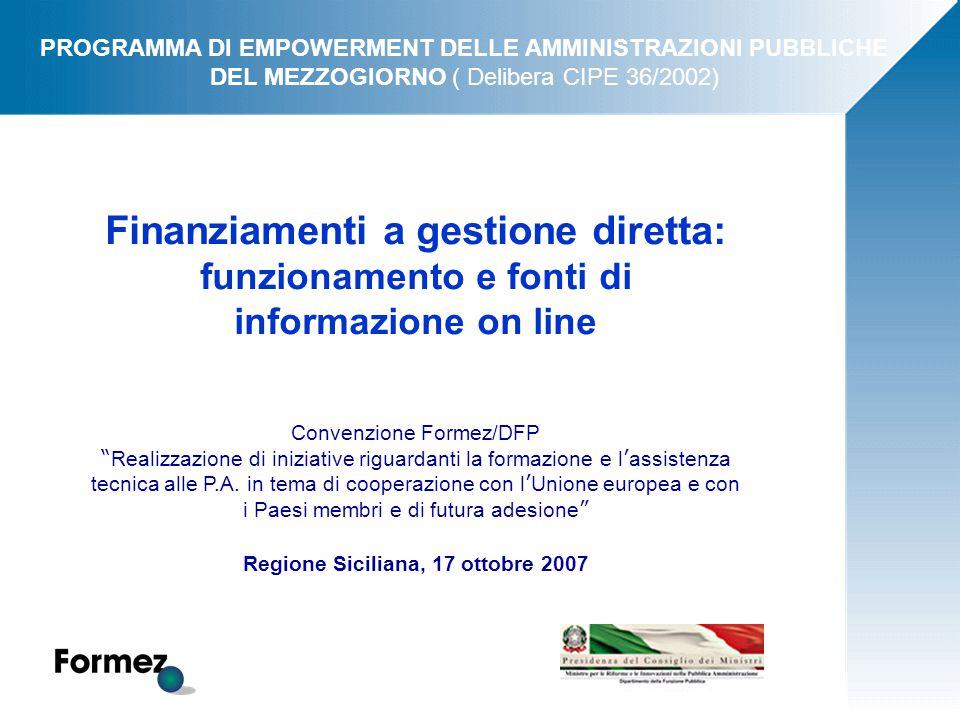Finanziamenti a gestione diretta: funzionamento e fonti di informazione on line Convenzione Formez/DFP Realizzazione di iniziative riguardanti la formazione e l ' assistenza tecnica alle P.A.