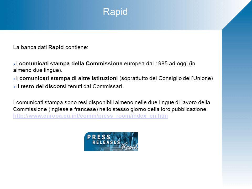 Rapid La banca dati Rapid contiene:  i comunicati stampa della Commissione europea dal 1985 ad oggi (in almeno due lingue).