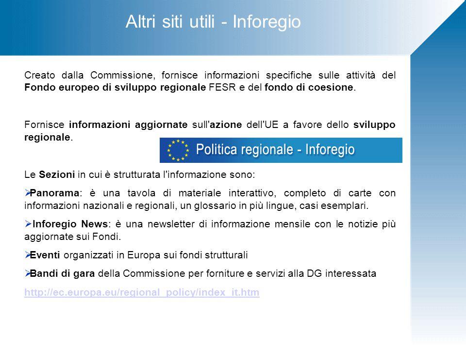 Altri siti utili - Inforegio Creato dalla Commissione, fornisce informazioni specifiche sulle attività del Fondo europeo di sviluppo regionale FESR e del fondo di coesione.