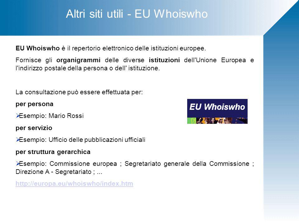 Altri siti utili - EU Whoiswho EU Whoiswho è il repertorio elettronico delle istituzioni europee.