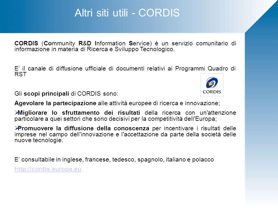 Altri siti utili - CORDIS CORDIS (Community R&D Information Service) è un servizio comunitario di informazione in materia di Ricerca e Sviluppo Tecnologico.