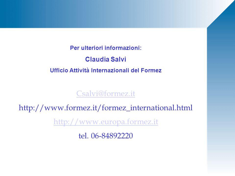 Per ulteriori informazioni: Claudia Salvi Ufficio Attività Internazionali del Formez Csalvi@formez.it http://www.formez.it/formez_international.html http://www.europa.formez.it tel.