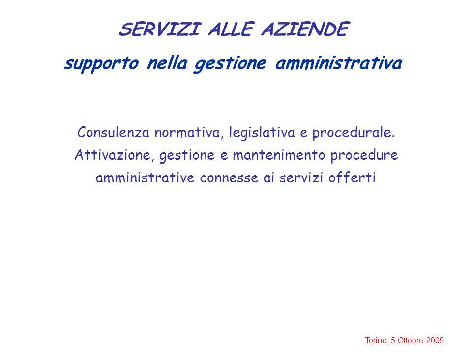Torino, 5 Ottobre 2009 SERVIZI ALLE AZIENDE supporto nella gestione amministrativa Consulenza normativa, legislativa e procedurale. Attivazione, gesti