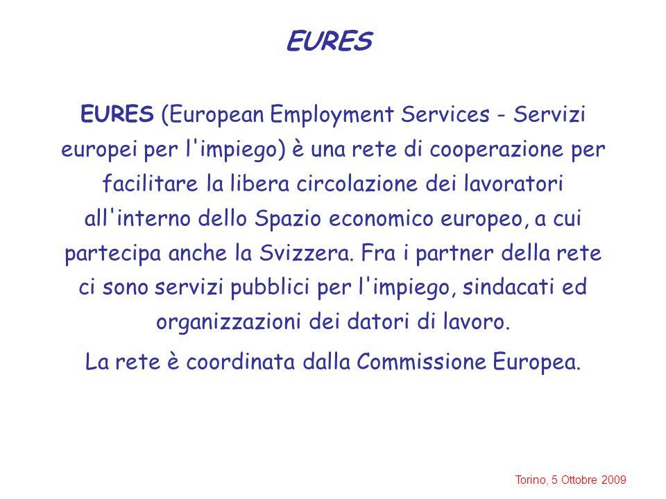 Torino, 5 Ottobre 2009 EURES EURES (European Employment Services - Servizi europei per l impiego) è una rete di cooperazione per facilitare la libera circolazione dei lavoratori all interno dello Spazio economico europeo, a cui partecipa anche la Svizzera.