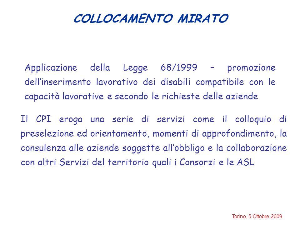 Torino, 5 Ottobre 2009 COLLOCAMENTO MIRATO Applicazione della Legge 68/1999 – promozione dell'inserimento lavorativo dei disabili compatibile con le c