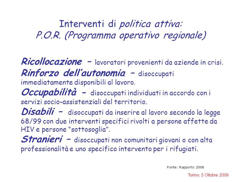 Torino, 5 Ottobre 2009 Interventi di politica attiva: P.O.R. (Programma operativo regionale) Fonte: Rapporto 2008 Ricollocazione – lavoratori provenie