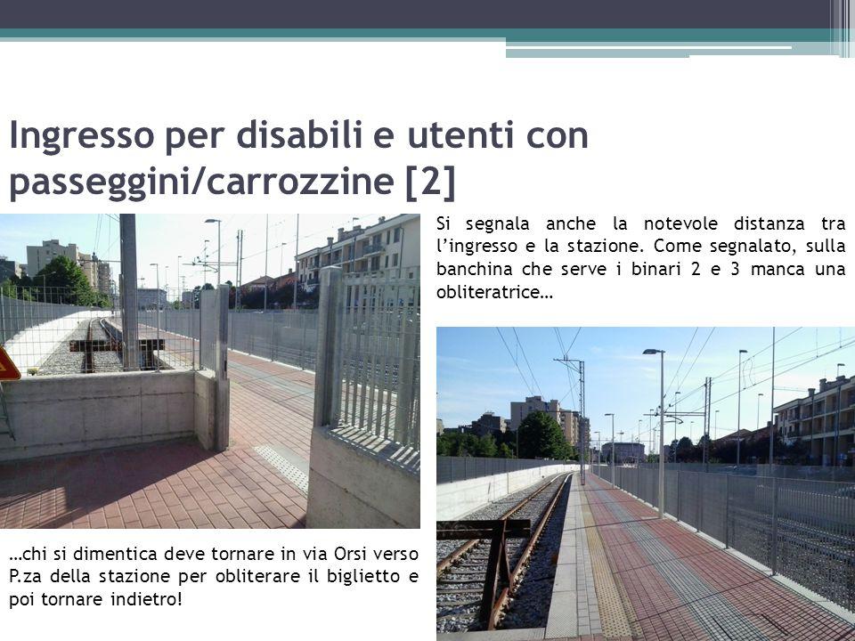 Ingresso per disabili e utenti con passeggini/carrozzine [2] Si segnala anche la notevole distanza tra l'ingresso e la stazione. Come segnalato, sulla