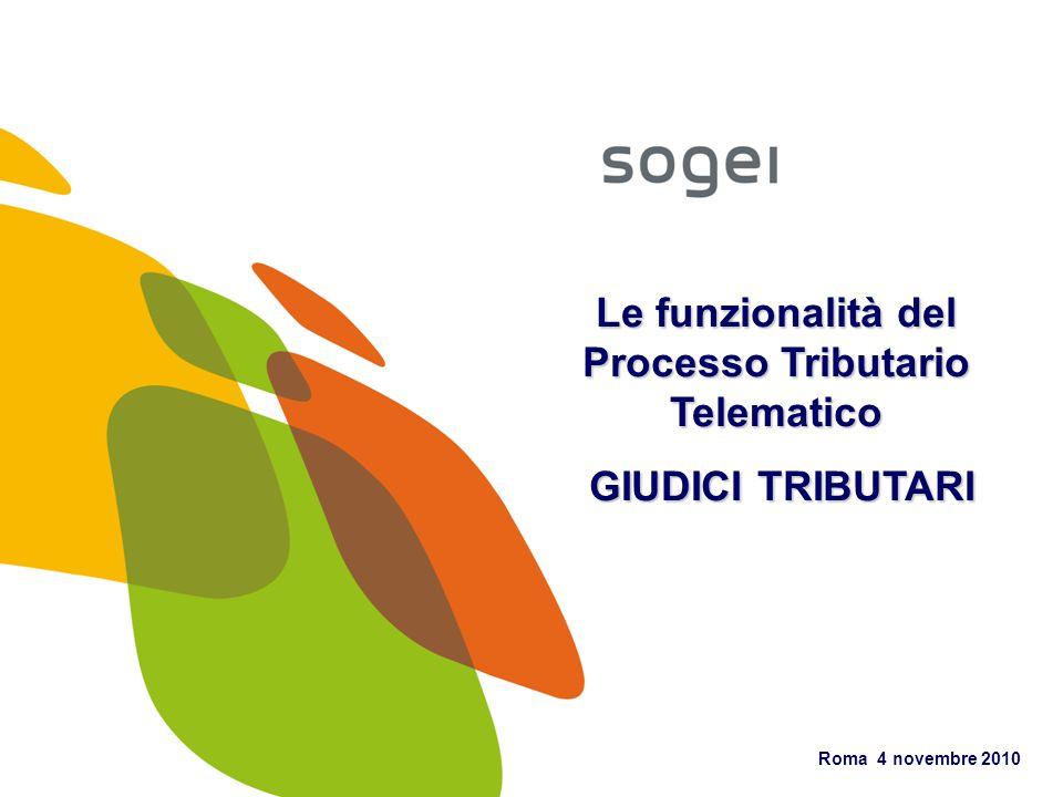 Roma 4 novembre 2010 Le funzionalità del Processo Tributario Telematico GIUDICI TRIBUTARI GIUDICI TRIBUTARI