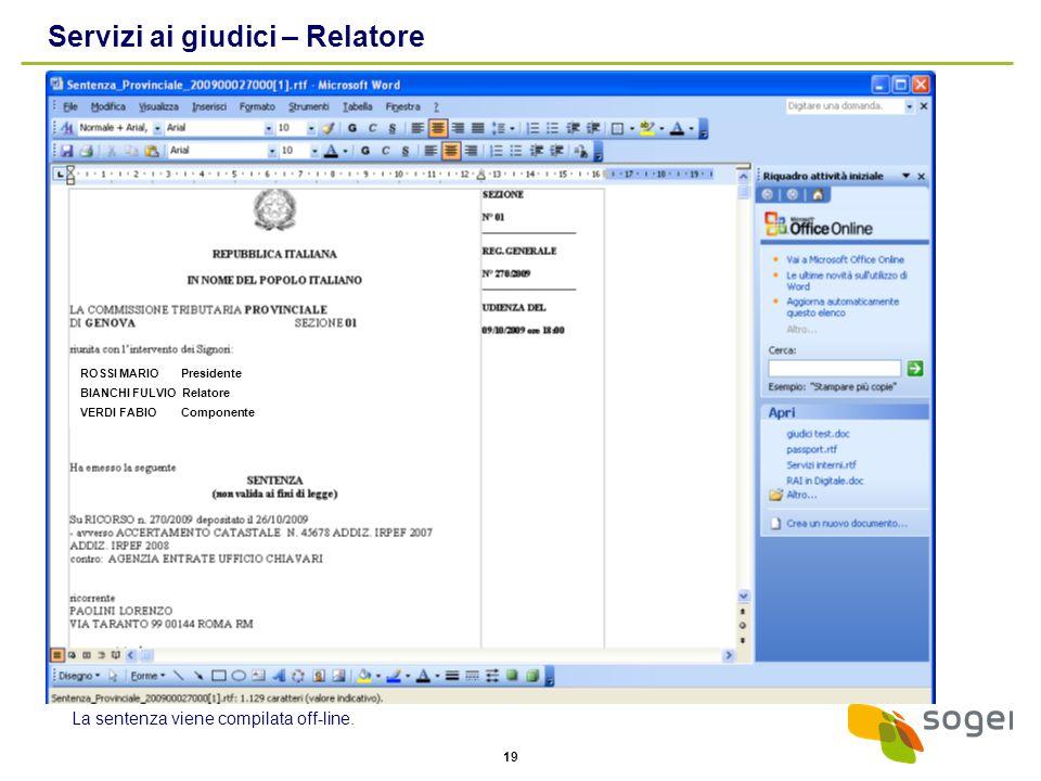 19 Servizi ai giudici – Relatore ROSSI MARIO Presidente BIANCHI FULVIO Relatore VERDI FABIO Componente La sentenza viene compilata off-line.