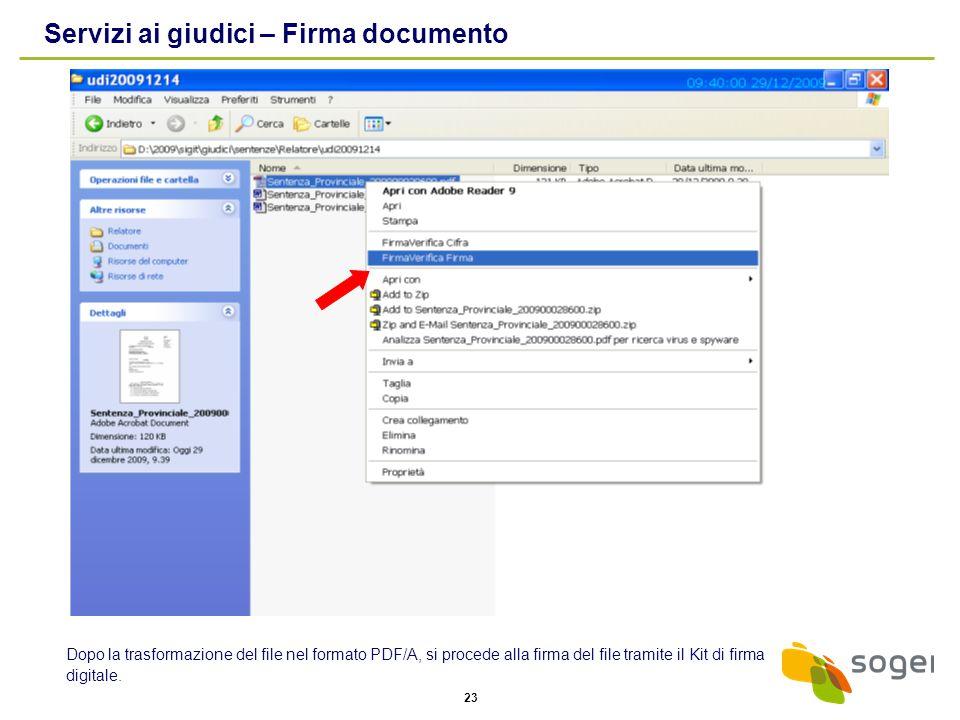 23 Dopo la trasformazione del file nel formato PDF/A, si procede alla firma del file tramite il Kit di firma digitale. Servizi ai giudici – Firma docu