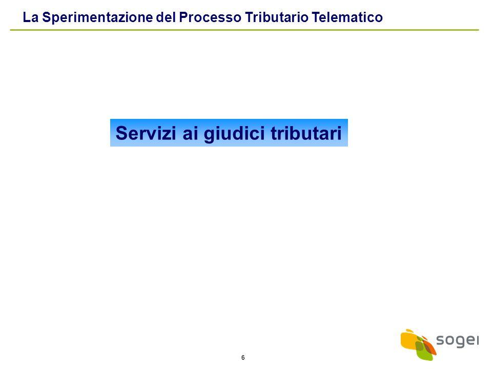 6 Servizi ai giudici tributari La Sperimentazione del Processo Tributario Telematico