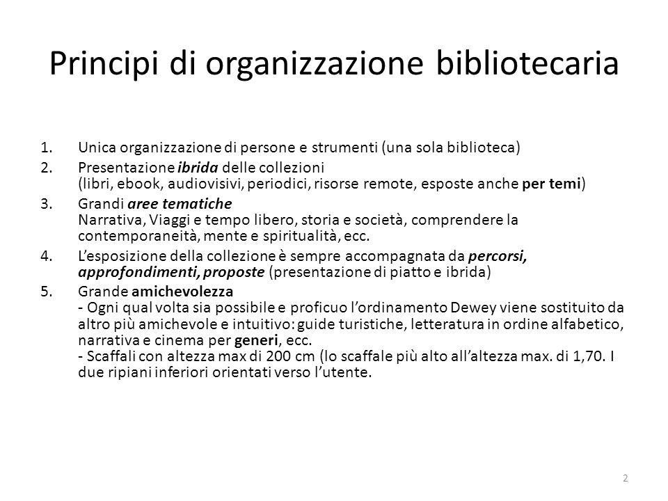 Principi di organizzazione bibliotecaria 1.Unica organizzazione di persone e strumenti (una sola biblioteca) 2.Presentazione ibrida delle collezioni (