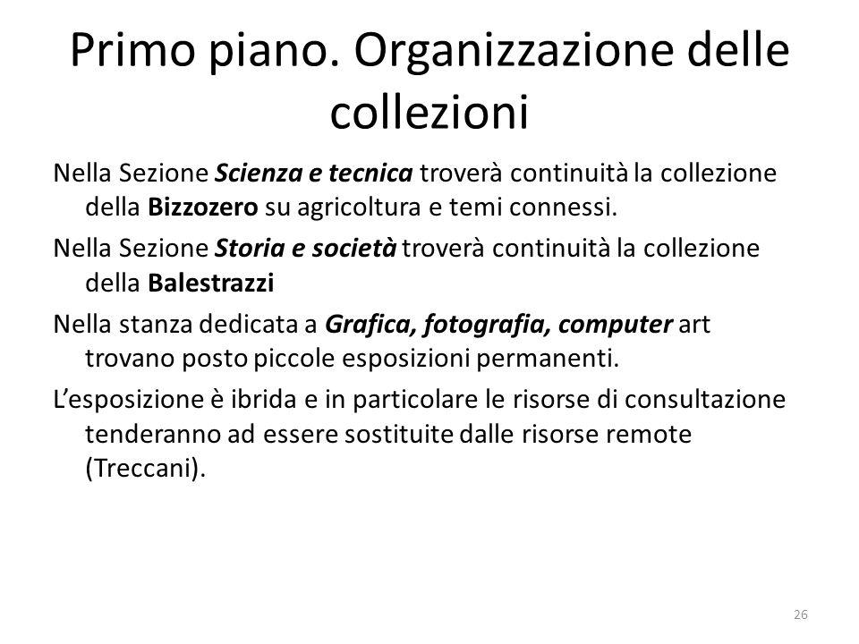 Primo piano. Organizzazione delle collezioni Nella Sezione Scienza e tecnica troverà continuità la collezione della Bizzozero su agricoltura e temi co