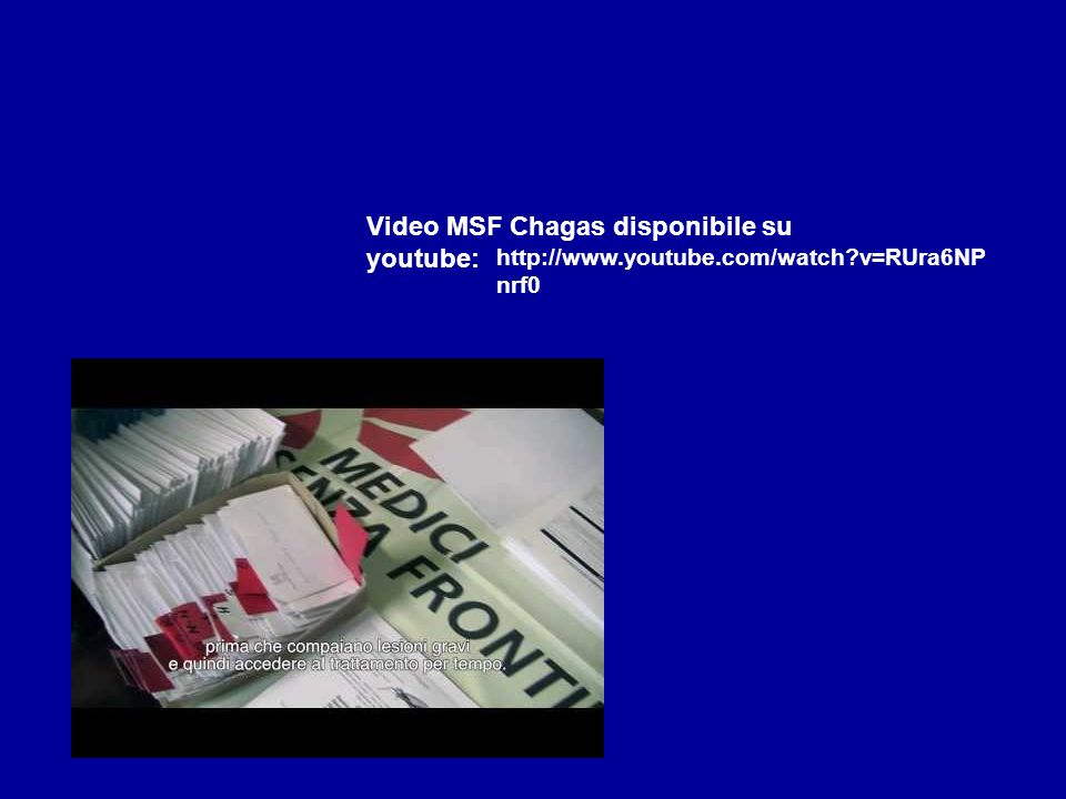 http://www.youtube.com/watch?v=RUra6NP nrf0 Video MSF Chagas disponibile su youtube: