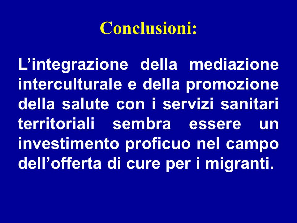 Conclusioni: L'integrazione della mediazione interculturale e della promozione della salute con i servizi sanitari territoriali sembra essere un inves
