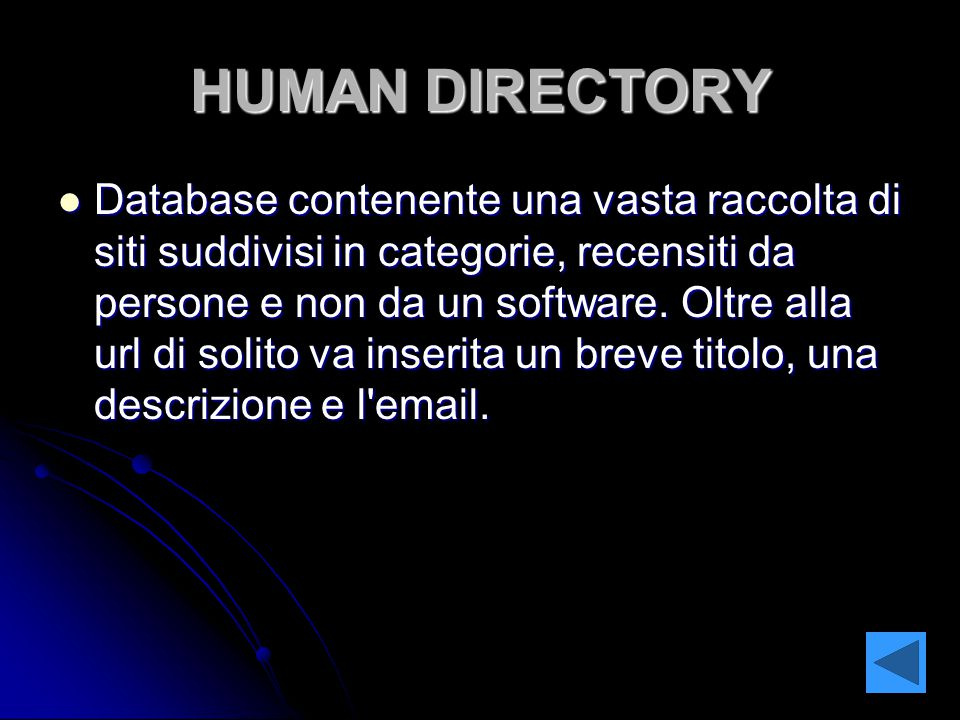 HUMAN DIRECTORY Database contenente una vasta raccolta di siti suddivisi in categorie, recensiti da persone e non da un software. Oltre alla url di so