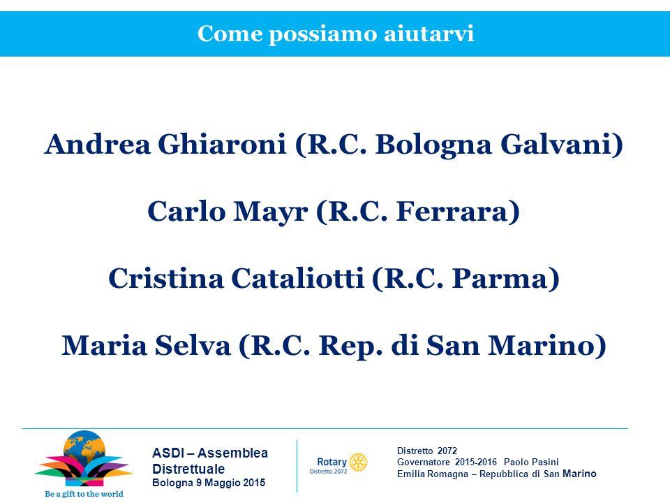 Distretto 2072 Governatore 2015-2016 Paolo Pasini Emilia Romagna – Repubblica di San Marino ASDI – Assemblea Distrettuale Bologna 9 Maggio 2015 Come possiamo aiutarvi Andrea Ghiaroni (R.C.