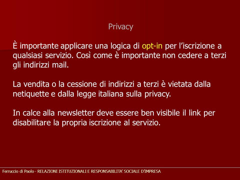 Privacy È importante applicare una logica di opt-in per l'iscrizione a qualsiasi servizio. Così come è importante non cedere a terzi gli indirizzi mai