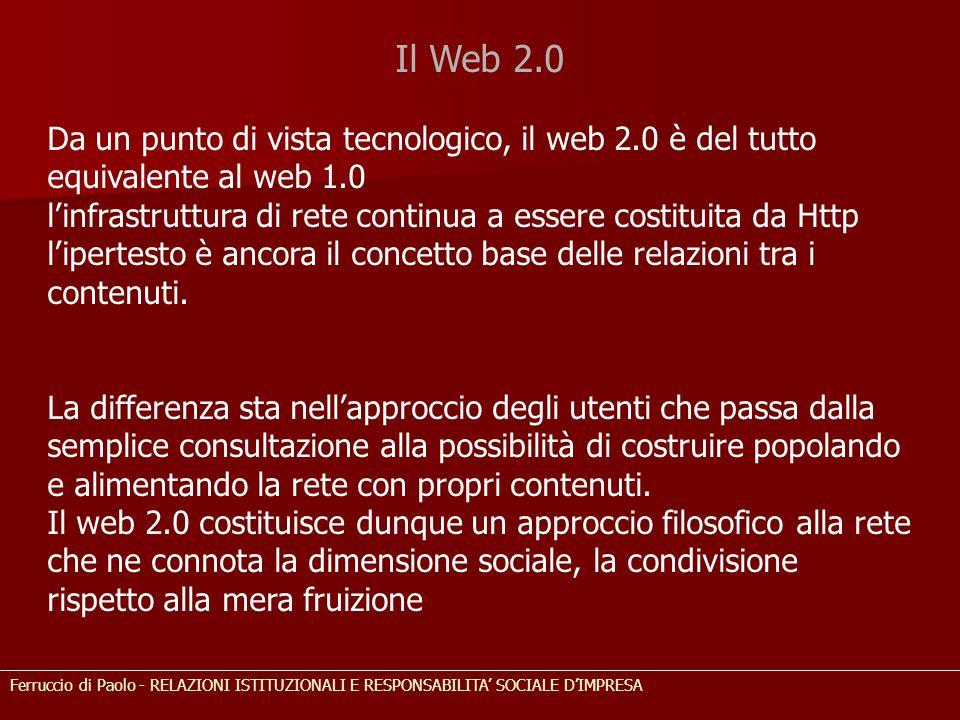 Il Web 2.0 Da un punto di vista tecnologico, il web 2.0 è del tutto equivalente al web 1.0 l'infrastruttura di rete continua a essere costituita da Ht