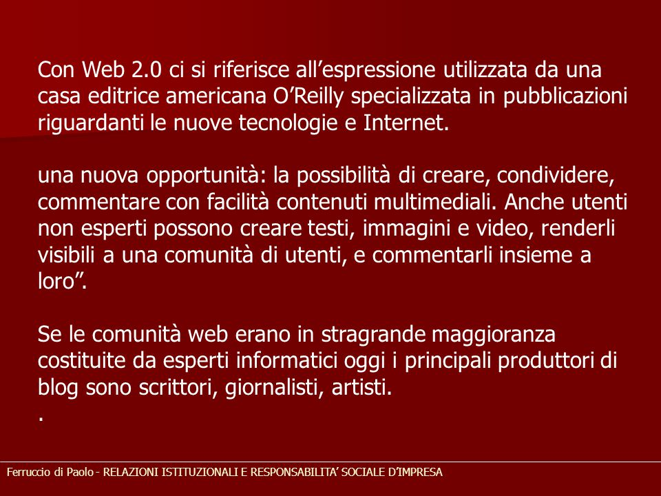 Con Web 2.0 ci si riferisce all'espressione utilizzata da una casa editrice americana O'Reilly specializzata in pubblicazioni riguardanti le nuove tec