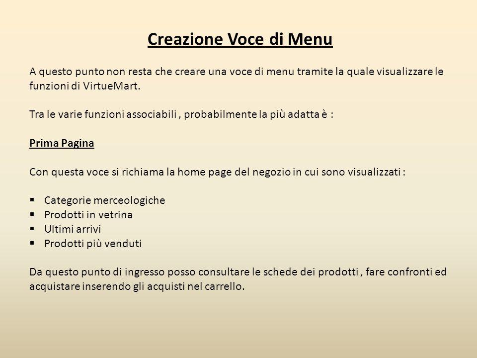 Creazione Voce di Menu A questo punto non resta che creare una voce di menu tramite la quale visualizzare le funzioni di VirtueMart. Tra le varie funz