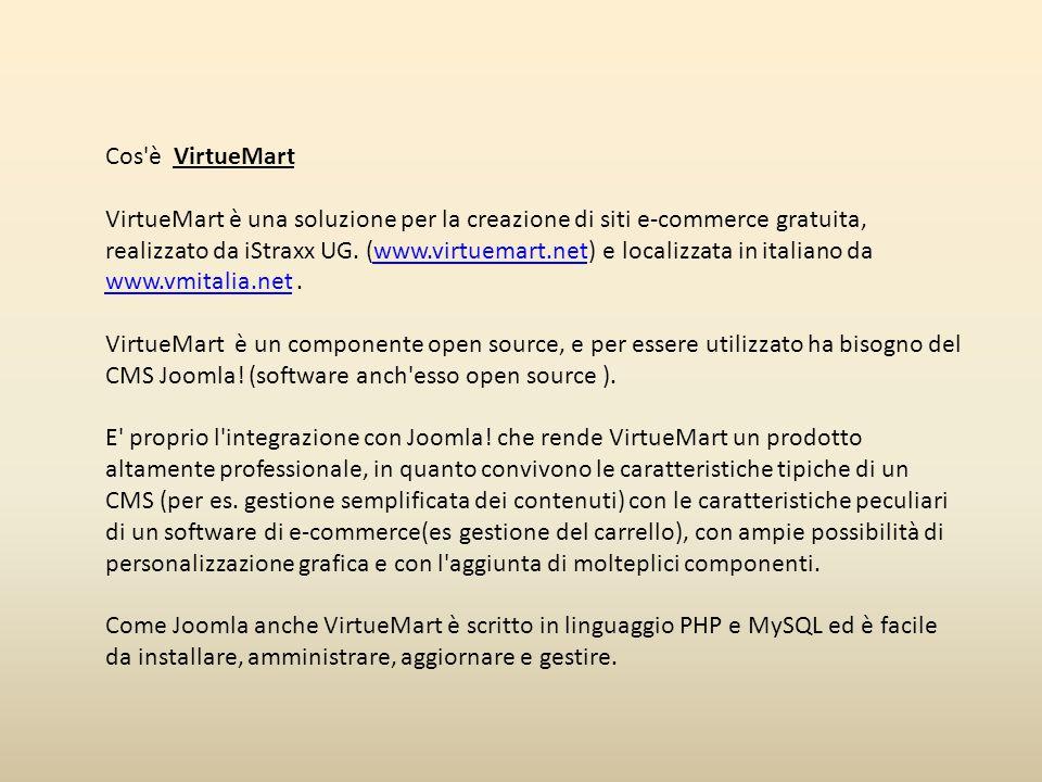 Cos'è VirtueMart VirtueMart è una soluzione per la creazione di siti e-commerce gratuita, realizzato da iStraxx UG. (www.virtuemart.net) e localizzata