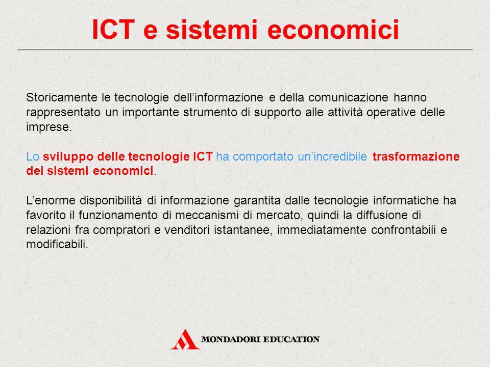 ICT e sistemi economici Storicamente le tecnologie dell'informazione e della comunicazione hanno rappresentato un importante strumento di supporto all