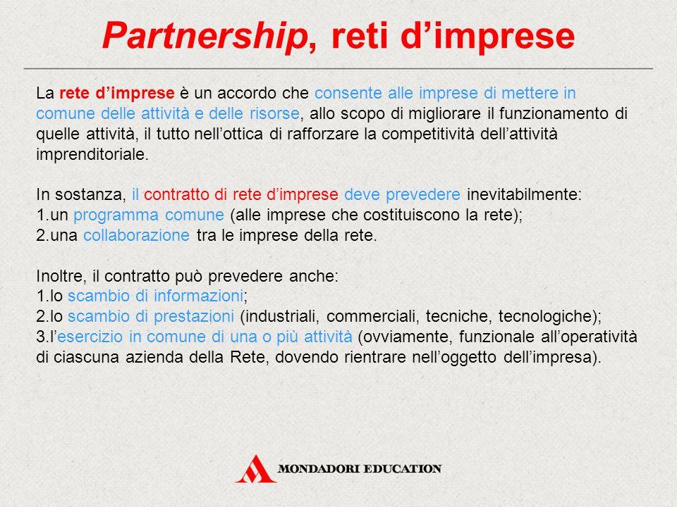 Partnership, reti d'imprese La rete d'imprese è un accordo che consente alle imprese di mettere in comune delle attività e delle risorse, allo scopo di migliorare il funzionamento di quelle attività, il tutto nell'ottica di rafforzare la competitività dell'attività imprenditoriale.