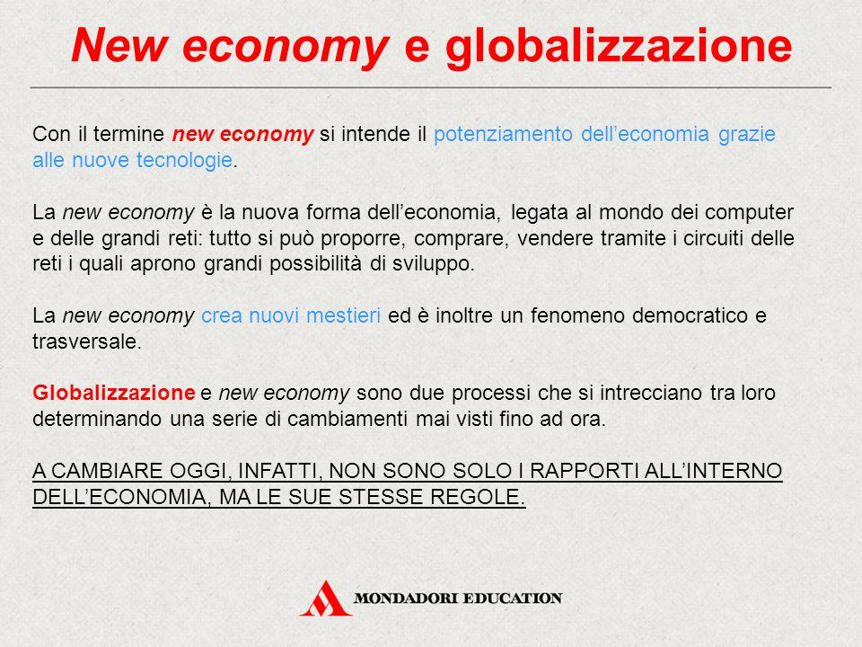 New economy e globalizzazione Con il termine new economy si intende il potenziamento dell'economia grazie alle nuove tecnologie. La new economy è la n
