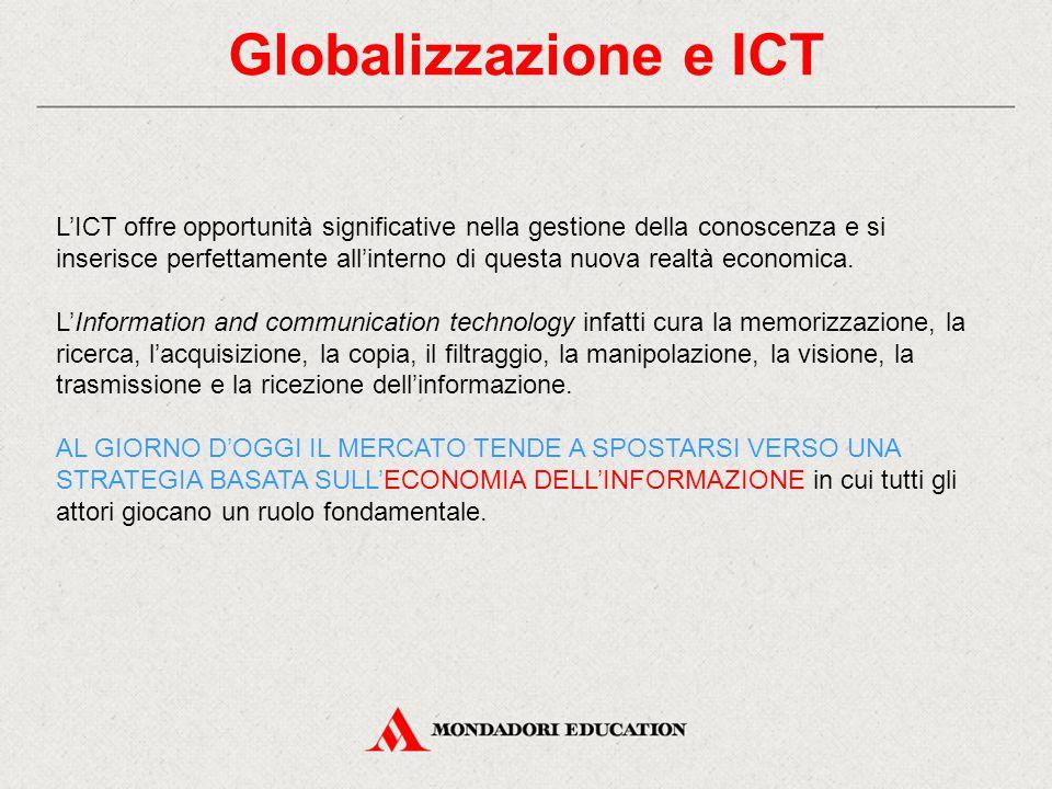 Globalizzazione e ICT L'ICT offre opportunità significative nella gestione della conoscenza e si inserisce perfettamente all'interno di questa nuova r