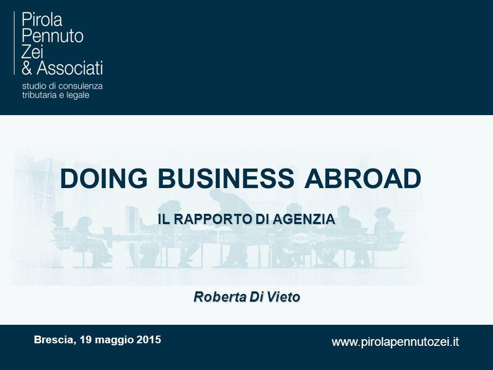 www.pirolapennutozei.it DOING BUSINESS ABROAD IL RAPPORTO DI AGENZIA Brescia, 19 maggio 2015 Roberta Di Vieto